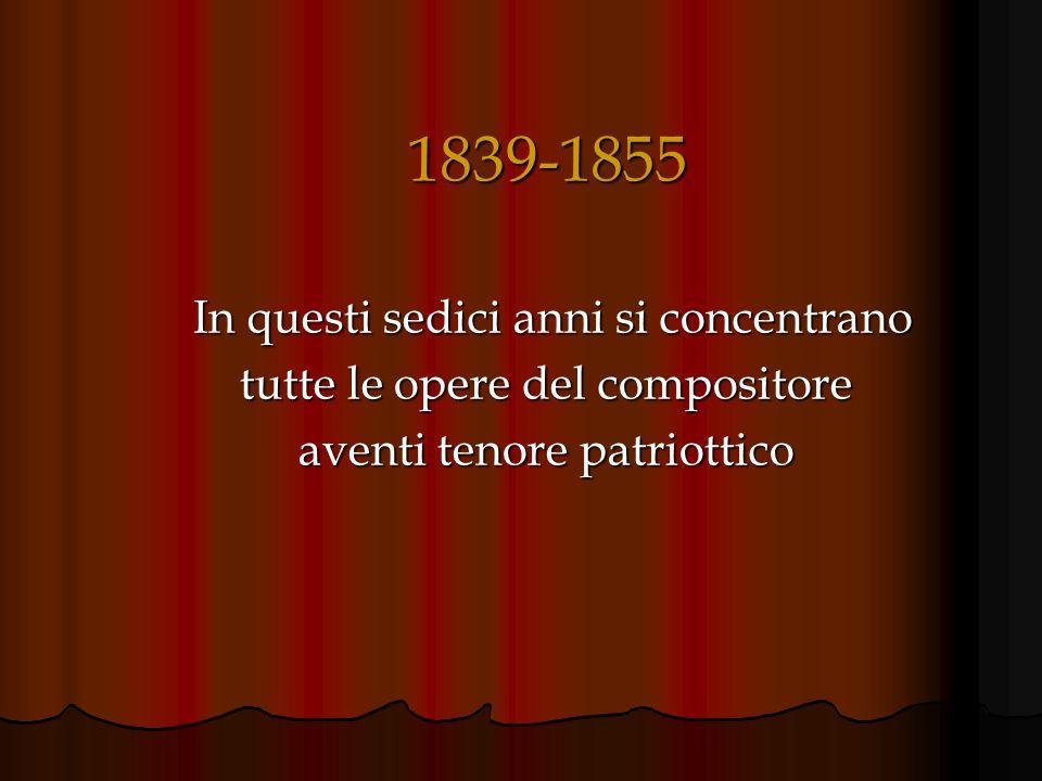 1839-1855 In questi sedici anni si concentrano