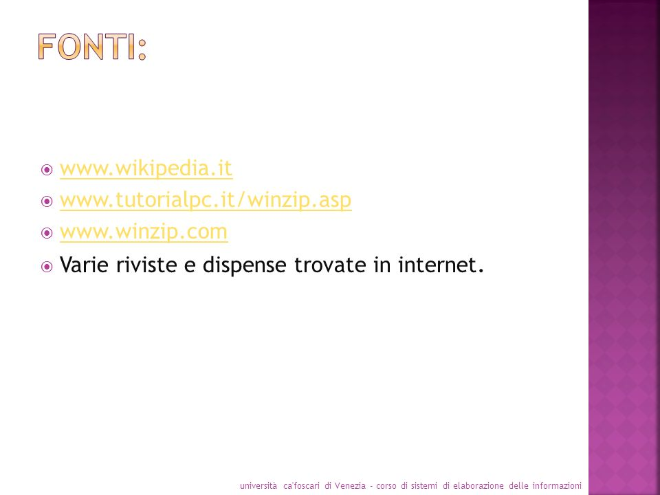 Fonti: www.wikipedia.it www.tutorialpc.it/winzip.asp www.winzip.com