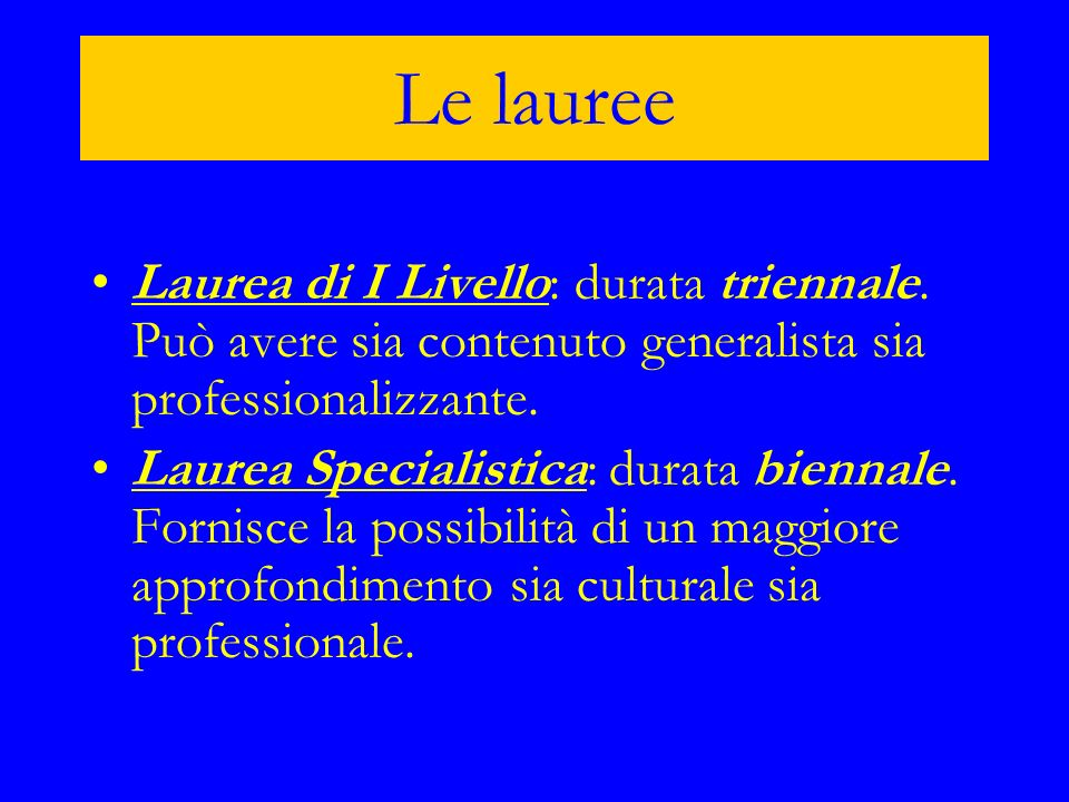 Le laureeLaurea di I Livello: durata triennale. Può avere sia contenuto generalista sia professionalizzante.