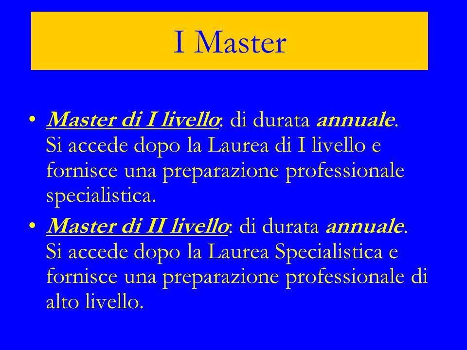 I Master Master di I livello: di durata annuale. Si accede dopo la Laurea di I livello e fornisce una preparazione professionale specialistica.