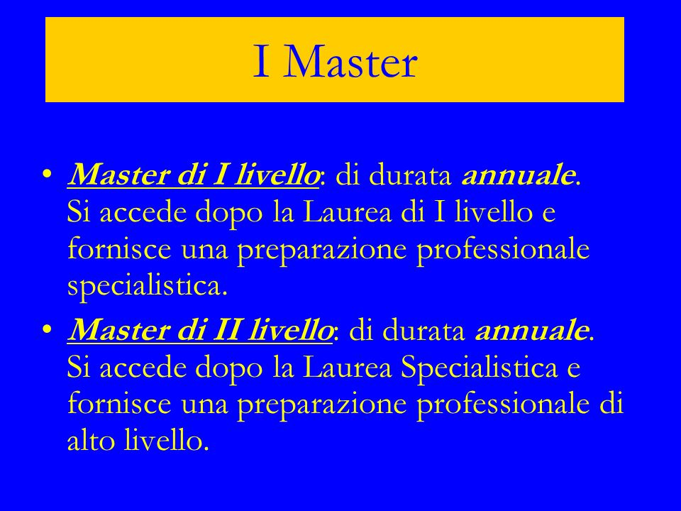 I MasterMaster di I livello: di durata annuale. Si accede dopo la Laurea di I livello e fornisce una preparazione professionale specialistica.