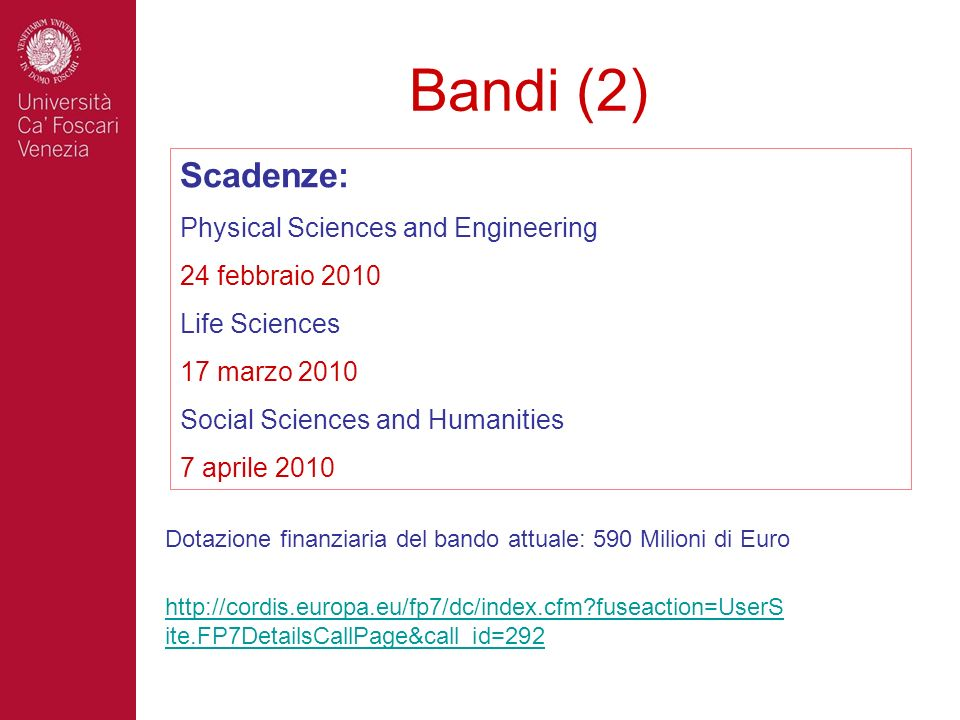 Bandi (2) Scadenze: Physical Sciences and Engineering 24 febbraio 2010