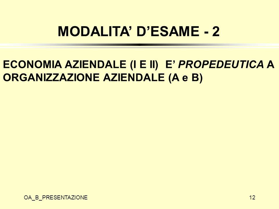 MODALITA' D'ESAME - 2 ECONOMIA AZIENDALE (I E II) E' PROPEDEUTICA A ORGANIZZAZIONE AZIENDALE (A e B)