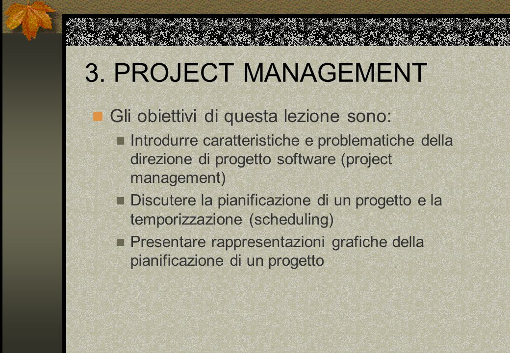 3. PROJECT MANAGEMENT Gli obiettivi di questa lezione sono: