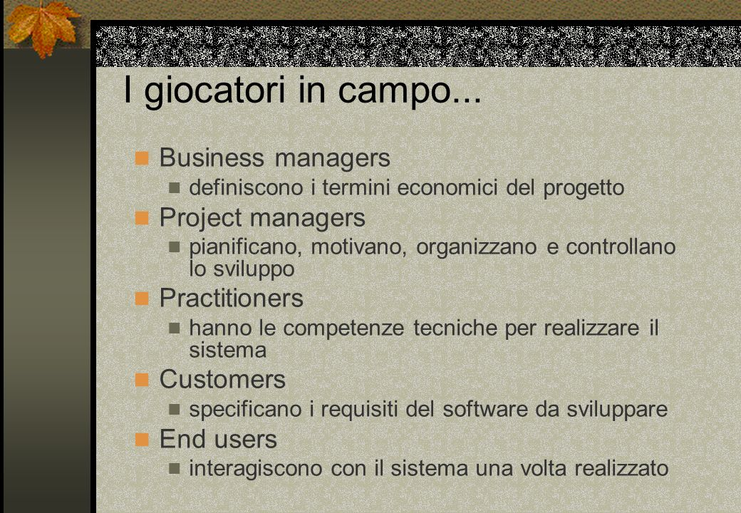 I giocatori in campo... Business managers Project managers