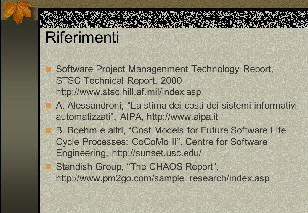 Riferimenti Software Project Managenment Technology Report, STSC Technical Report, 2000 http://www.stsc.hill.af.mil/index.asp.