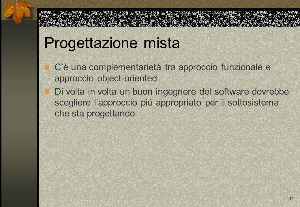 Progettazione mista C'è una complementarietà tra approccio funzionale e approccio object-oriented.