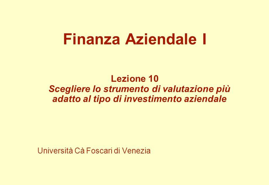 Finanza Aziendale I Lezione 10 Scegliere lo strumento di valutazione più adatto al tipo di investimento aziendale.