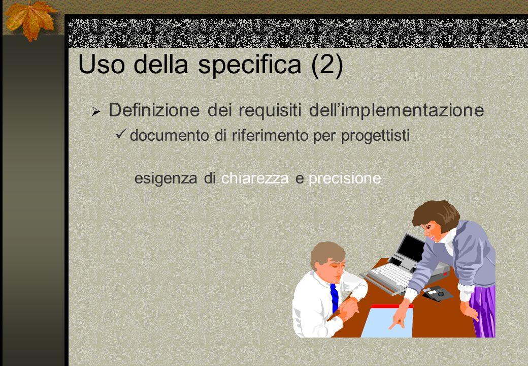 Uso della specifica (2) Definizione dei requisiti dell'implementazione