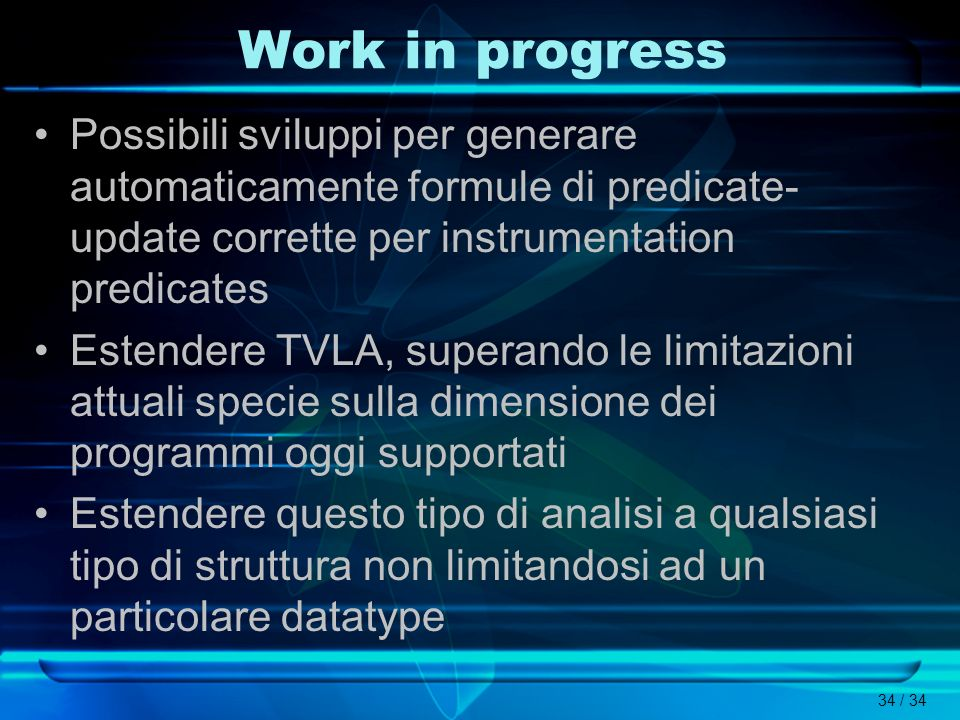 Work in progress Possibili sviluppi per generare automaticamente formule di predicate-update corrette per instrumentation predicates.