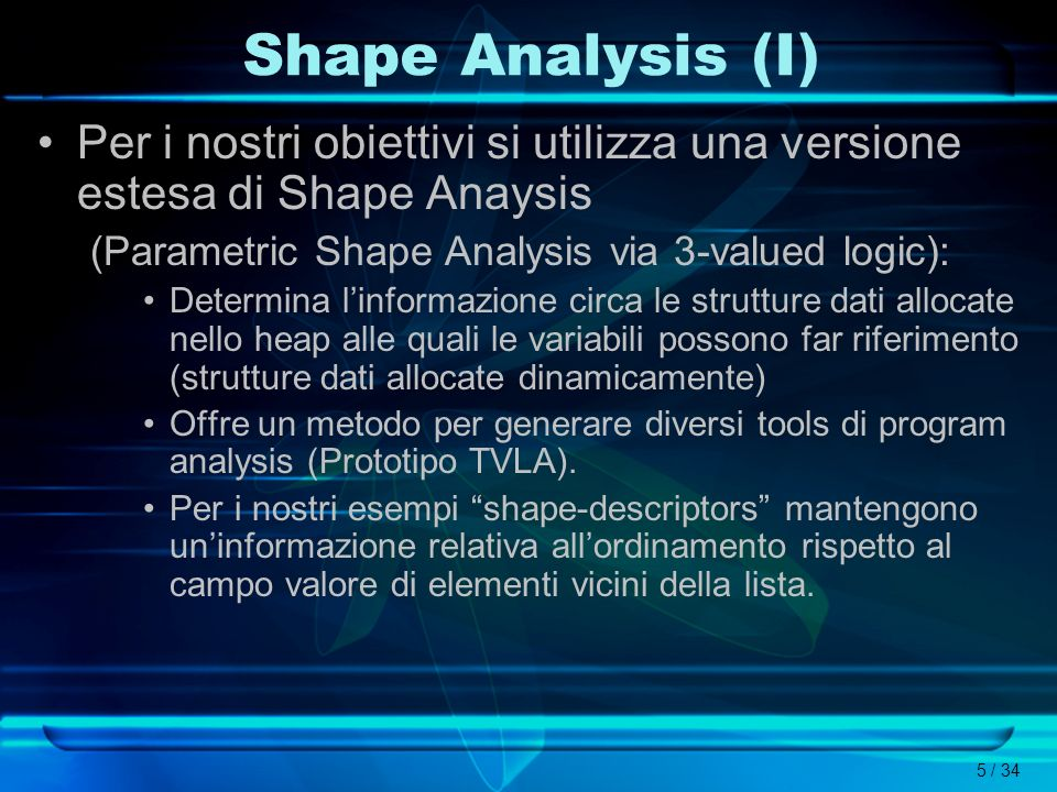 Shape Analysis (I) Per i nostri obiettivi si utilizza una versione estesa di Shape Anaysis. (Parametric Shape Analysis via 3-valued logic):