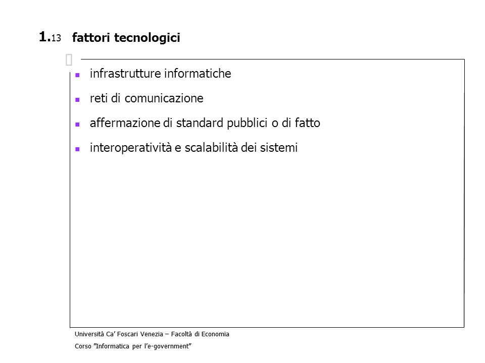 fattori tecnologici infrastrutture informatiche. reti di comunicazione. affermazione di standard pubblici o di fatto.