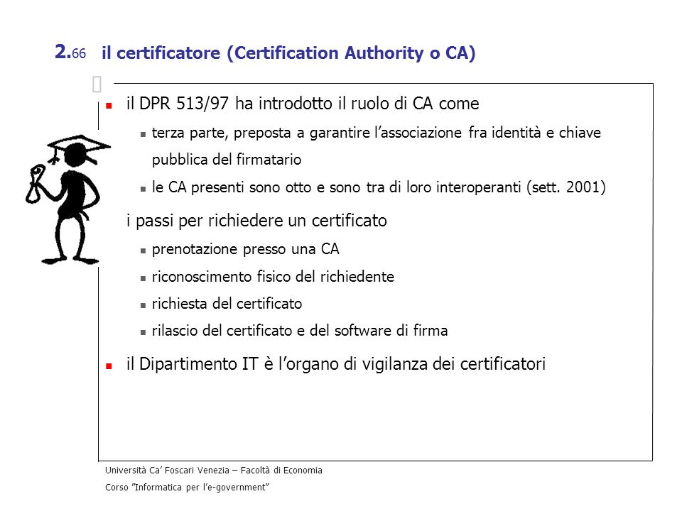 il certificatore (Certification Authority o CA)
