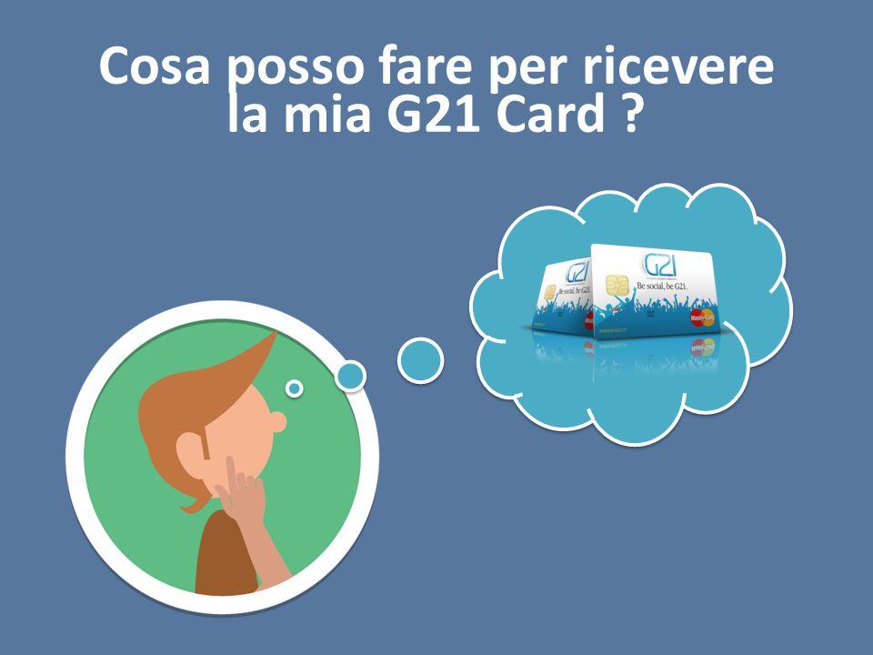 Cosa posso fare per ricevere la mia G21 Card