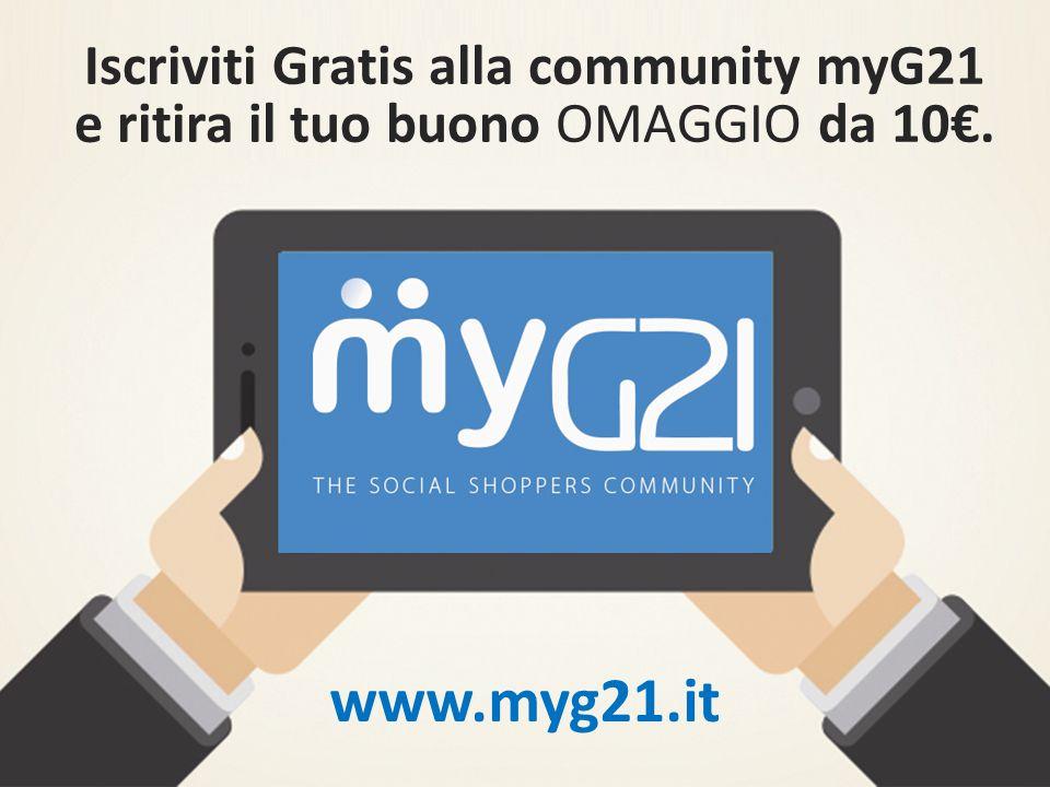 Iscriviti Gratis alla community myG21 e ritira il tuo buono OMAGGIO da 10€.