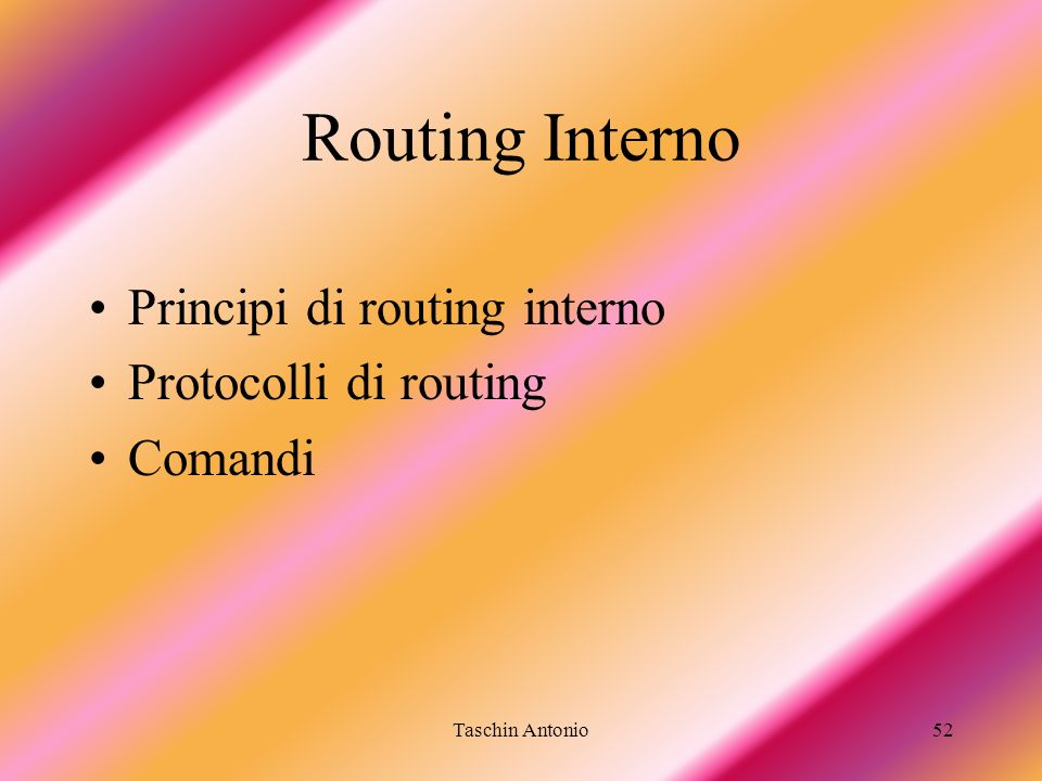 Routing Interno Principi di routing interno Protocolli di routing