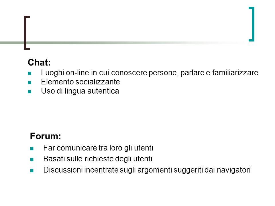 Chat: Luoghi on-line in cui conoscere persone, parlare e familiarizzare. Elemento socializzante. Uso di lingua autentica.
