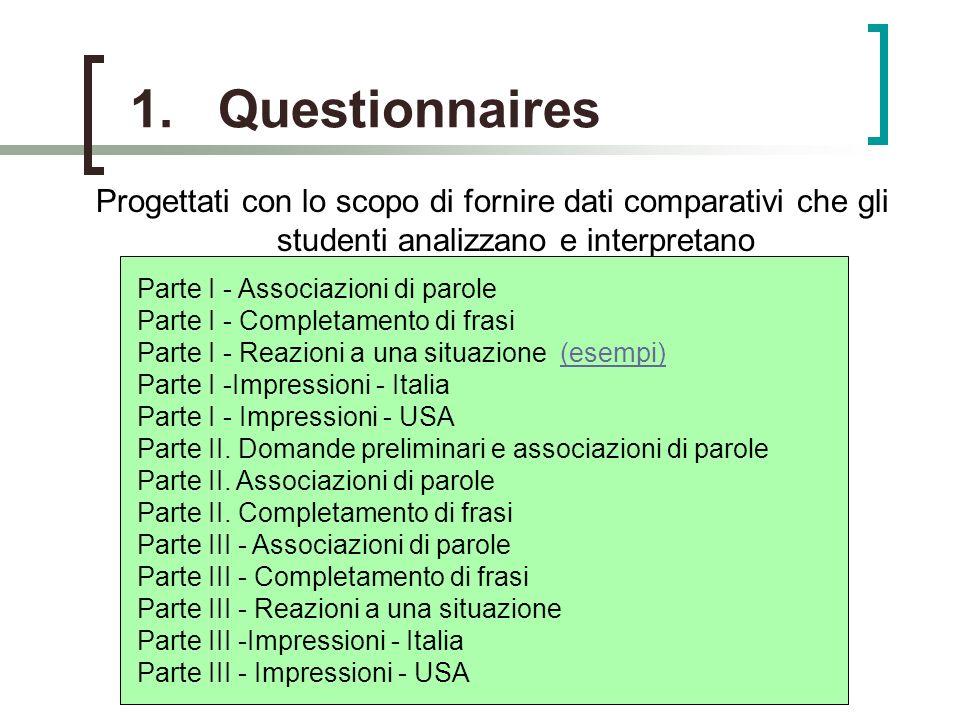 Questionnaires Progettati con lo scopo di fornire dati comparativi che gli studenti analizzano e interpretano.