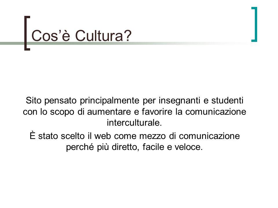 Cos'è Cultura Sito pensato principalmente per insegnanti e studenti con lo scopo di aumentare e favorire la comunicazione interculturale.