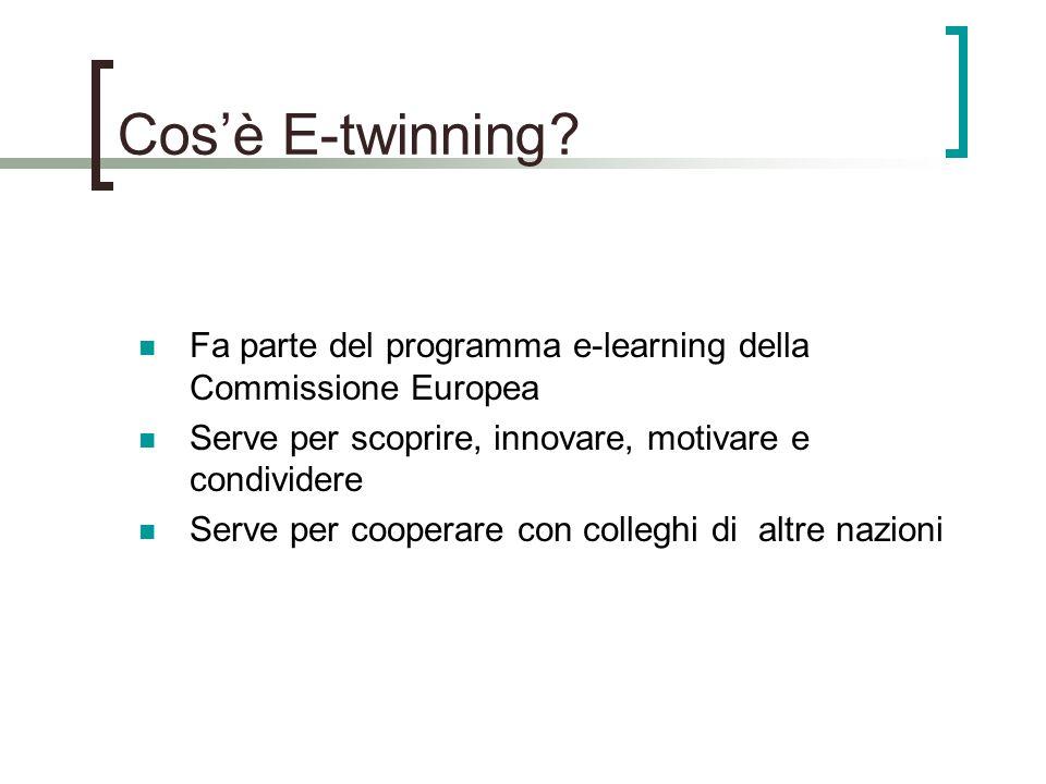 Cos'è E-twinning Fa parte del programma e-learning della Commissione Europea. Serve per scoprire, innovare, motivare e condividere.