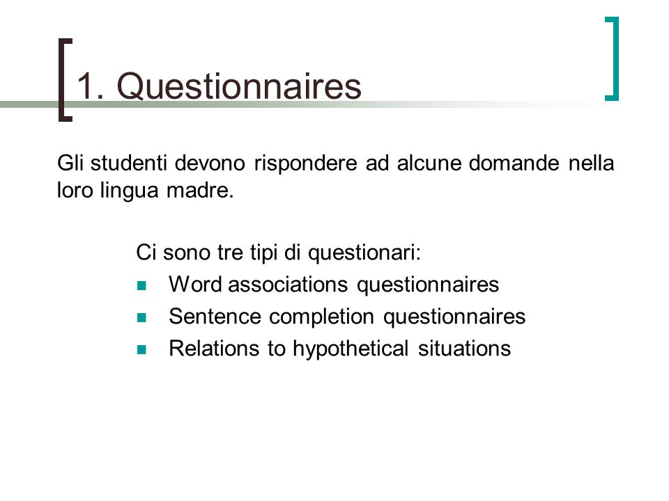 1. Questionnaires Gli studenti devono rispondere ad alcune domande nella loro lingua madre. Ci sono tre tipi di questionari: