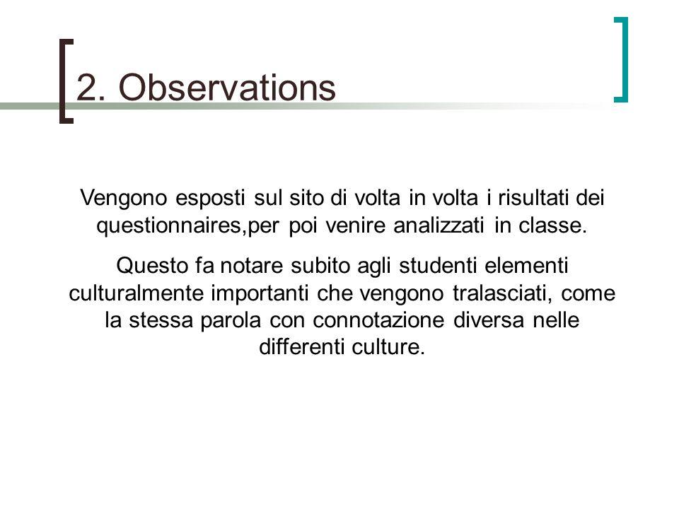 2. Observations Vengono esposti sul sito di volta in volta i risultati dei questionnaires,per poi venire analizzati in classe.