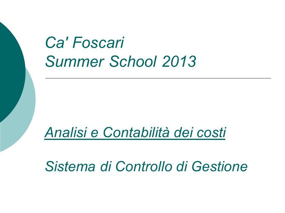 Ca Foscari Summer School 2013 Analisi e Contabilità dei costi Sistema di Controllo di Gestione