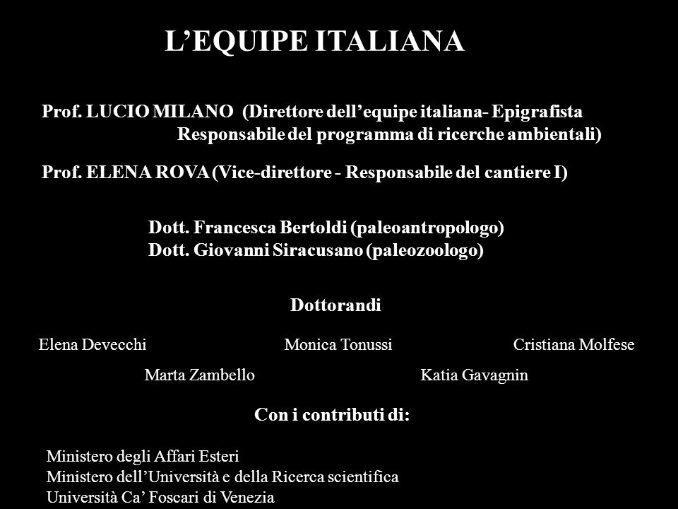 L'EQUIPE ITALIANA Prof. LUCIO MILANO (Direttore dell'equipe italiana- Epigrafista Responsabile del programma di ricerche ambientali)