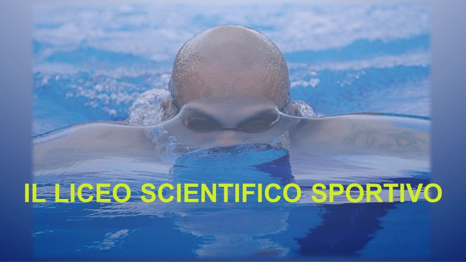 IL LICEO SCIENTIFICO SPORTIVO