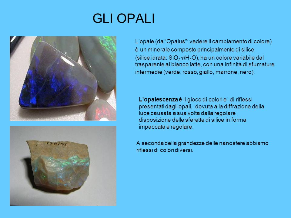 GLI OPALI L'opale (da Opalus : vedere il cambiamento di colore)