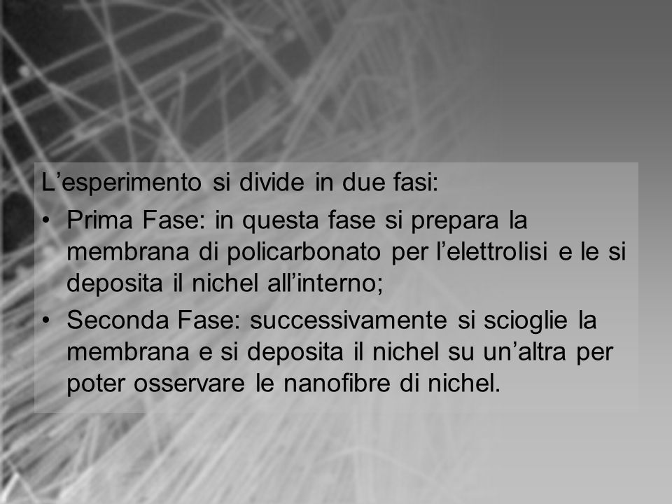 L'esperimento si divide in due fasi: