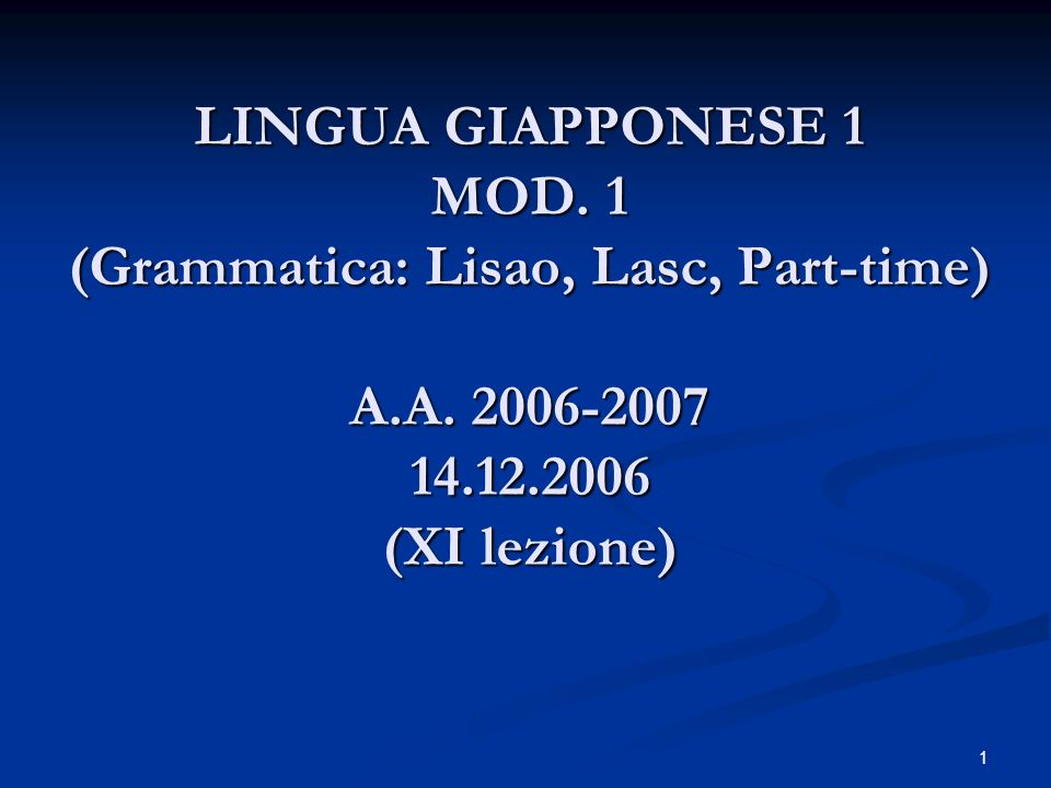 LINGUA GIAPPONESE 1 MOD. 1 (Grammatica: Lisao, Lasc, Part-time) A. A