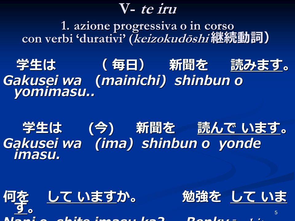 V- te iru 1. azione progressiva o in corso con verbi 'durativi' (keizokudōshi 継続動詞)