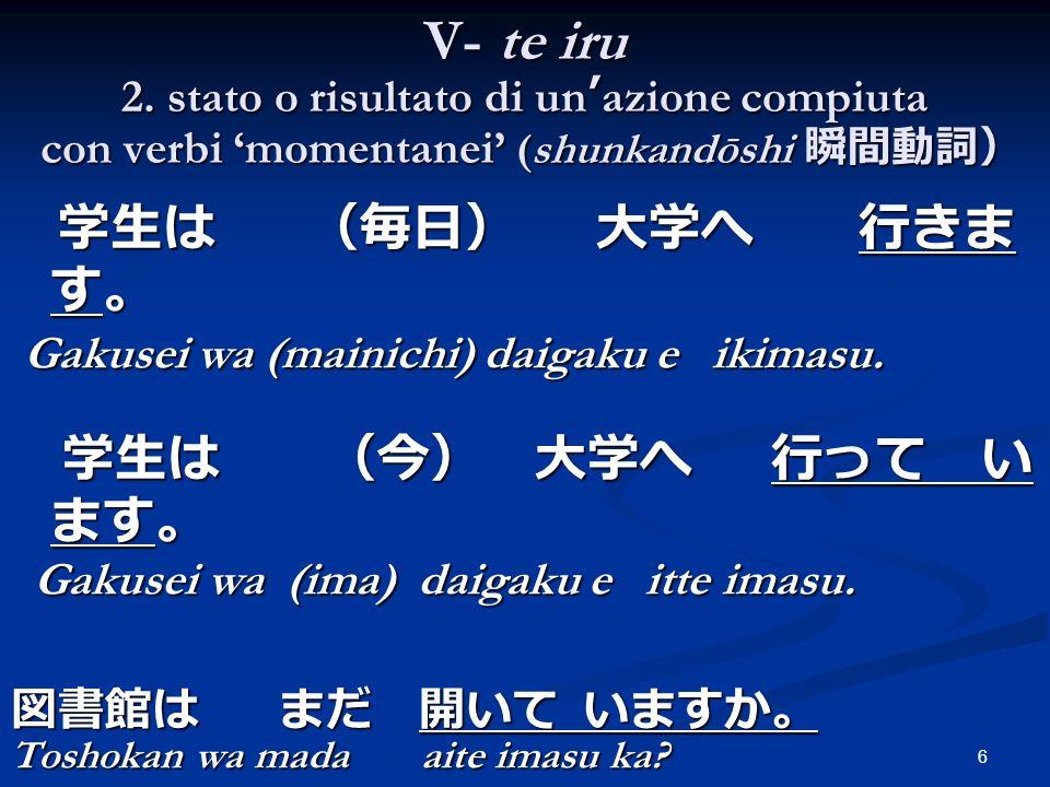 V- te iru 2. stato o risultato di un'azione compiuta con verbi 'momentanei' (shunkandōshi 瞬間動詞)