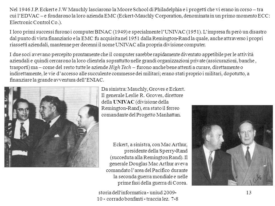 Nel 1946 J.P. Eckert e J.W Mauchly lasciarono la Moore School di Philadelphia e i progetti che vi erano in corso  tra cui l'EDVAC  e fondarono la loro azienda EMC (Eckert-Mauchly Corporation, denominata in un primo momento ECC: Electronic Control Co.).