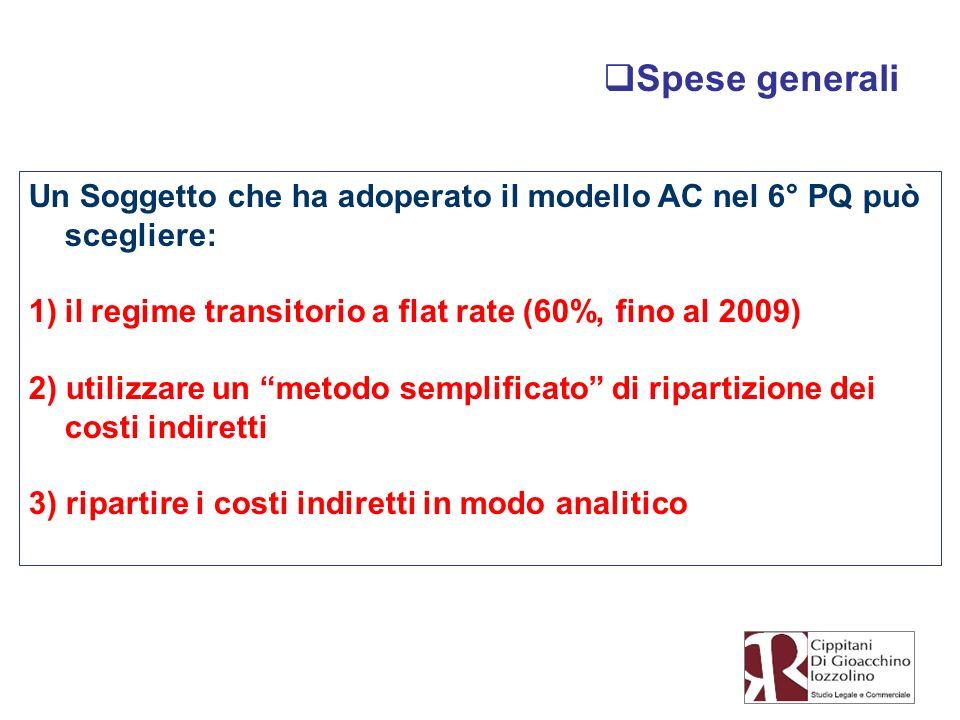 Spese generali Un Soggetto che ha adoperato il modello AC nel 6° PQ può scegliere: il regime transitorio a flat rate (60%, fino al 2009)
