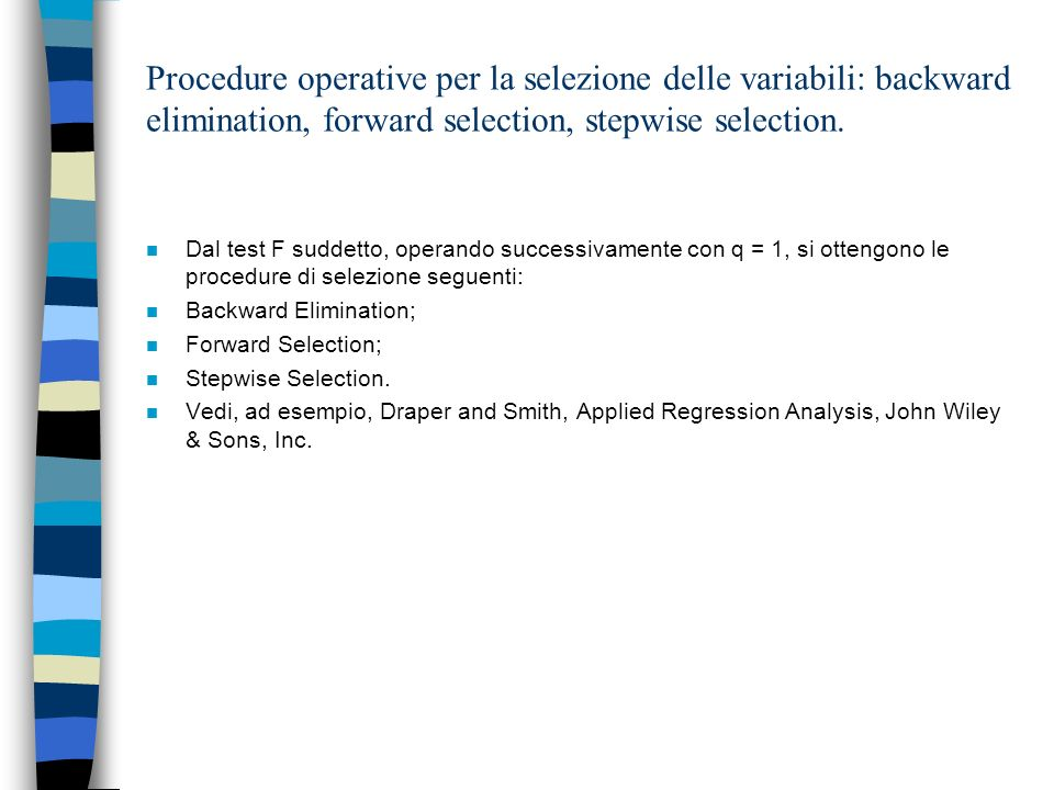 Procedure operative per la selezione delle variabili: backward elimination, forward selection, stepwise selection.