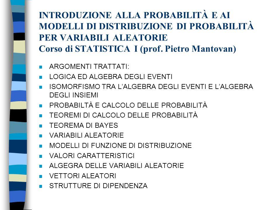 INTRODUZIONE ALLA PROBABILITÀ E AI MODELLI DI DISTRIBUZIONE DI PROBABILITÀ PER VARIABILI ALEATORIE Corso di STATISTICA I (prof. Pietro Mantovan)