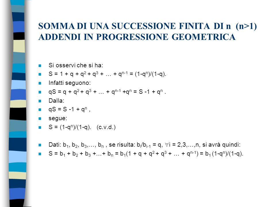 SOMMA DI UNA SUCCESSIONE FINITA DI n (n>1) ADDENDI IN PROGRESSIONE GEOMETRICA