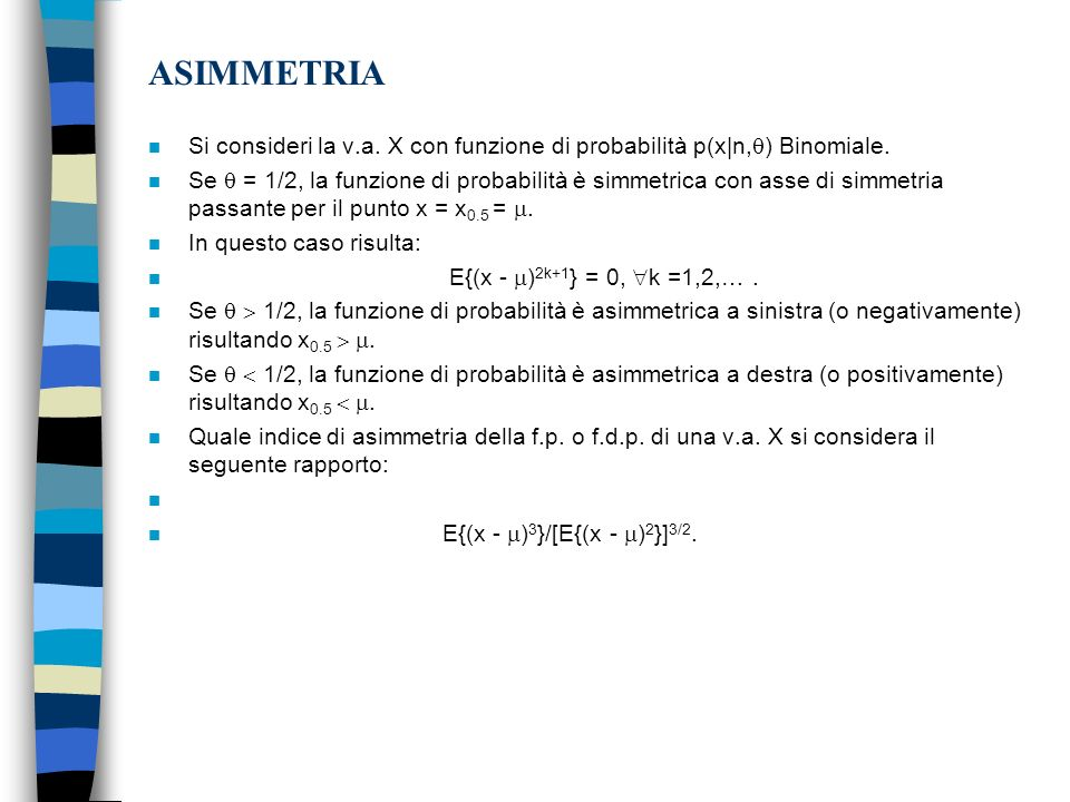 ASIMMETRIA Si consideri la v.a. X con funzione di probabilità p(x|n,) Binomiale.
