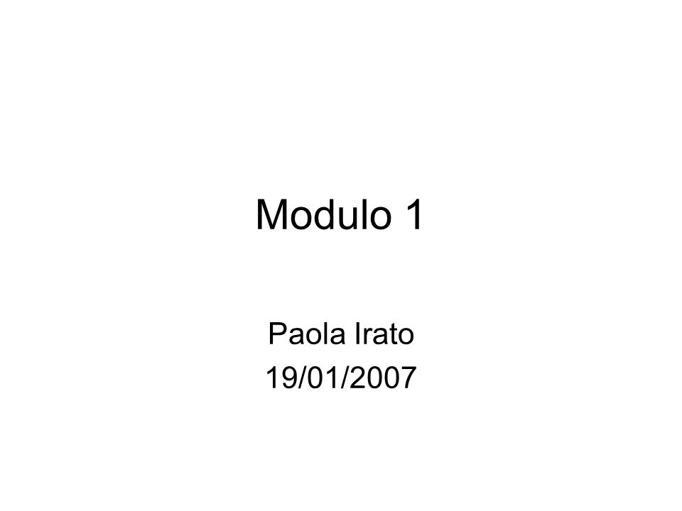 Modulo 1 Paola Irato 19/01/2007