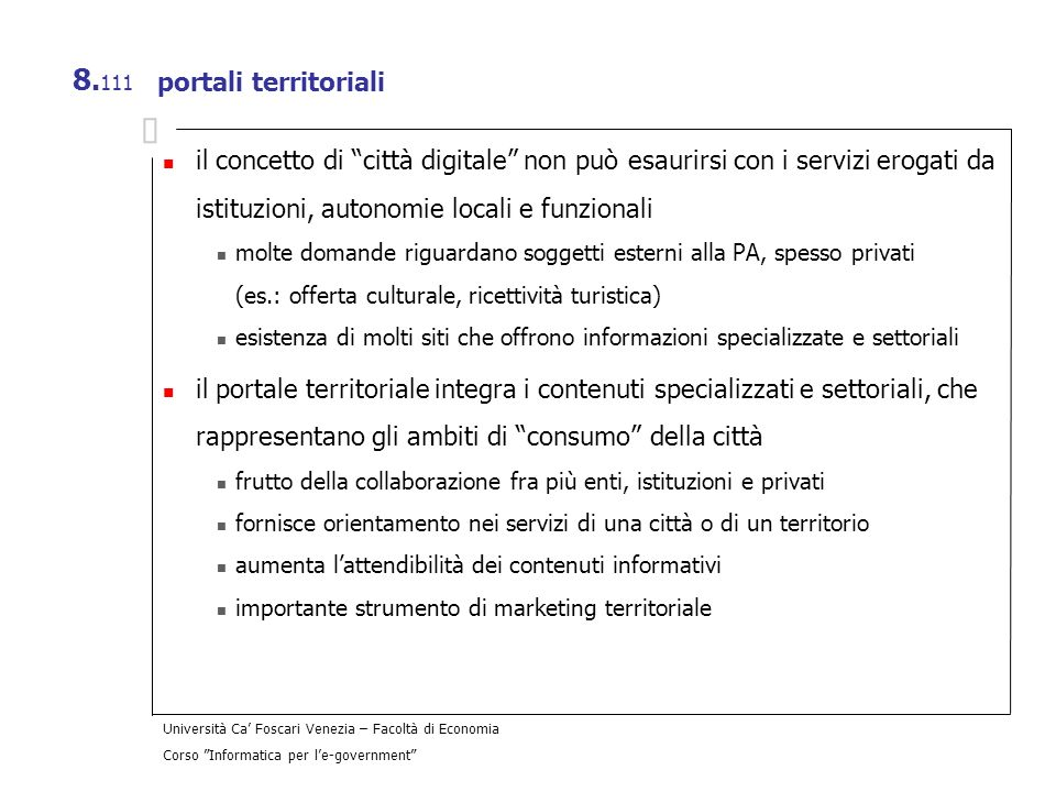 portali territoriali il concetto di città digitale non può esaurirsi con i servizi erogati da istituzioni, autonomie locali e funzionali.