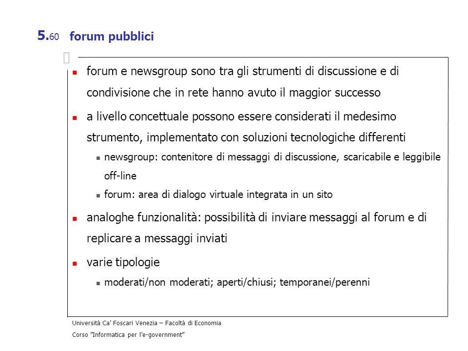 forum pubblici forum e newsgroup sono tra gli strumenti di discussione e di condivisione che in rete hanno avuto il maggior successo.