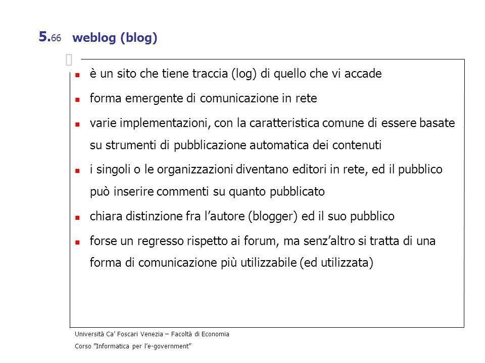 weblog (blog)è un sito che tiene traccia (log) di quello che vi accade. forma emergente di comunicazione in rete.