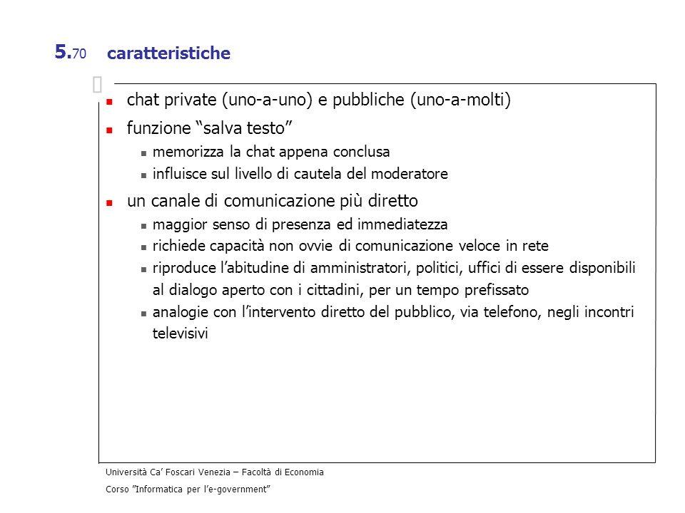 chat private (uno-a-uno) e pubbliche (uno-a-molti)