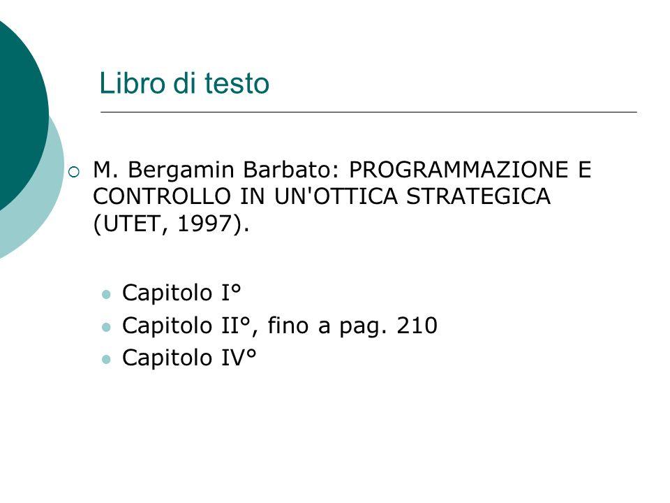 Libro di testo M. Bergamin Barbato: PROGRAMMAZIONE E CONTROLLO IN UN OTTICA STRATEGICA (UTET, 1997).