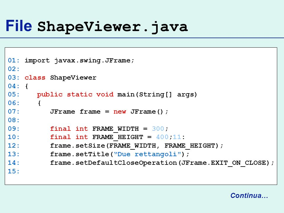File ShapeViewer.java 01: import javax.swing.JFrame; 02: