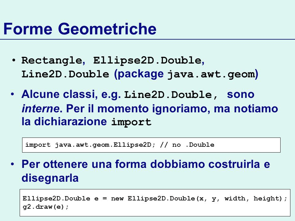 Forme Geometriche Rectangle, Ellipse2D.Double, Line2D.Double (package java.awt.geom)