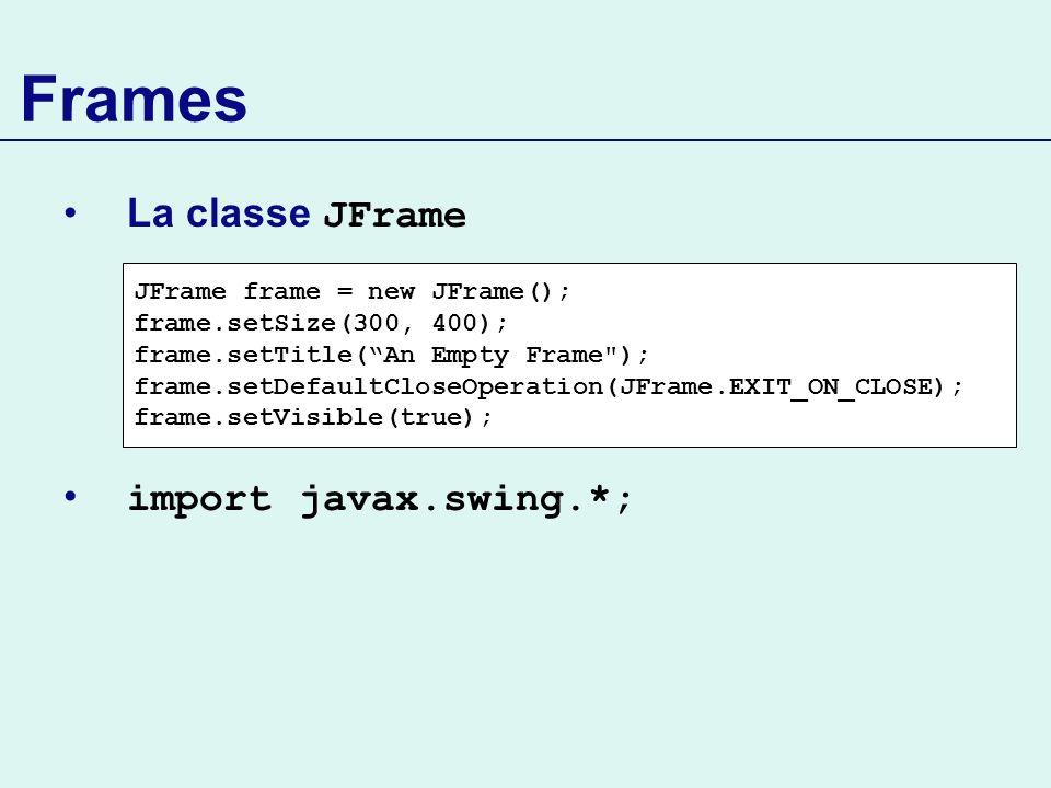 Frames La classe JFrame import javax.swing.*;