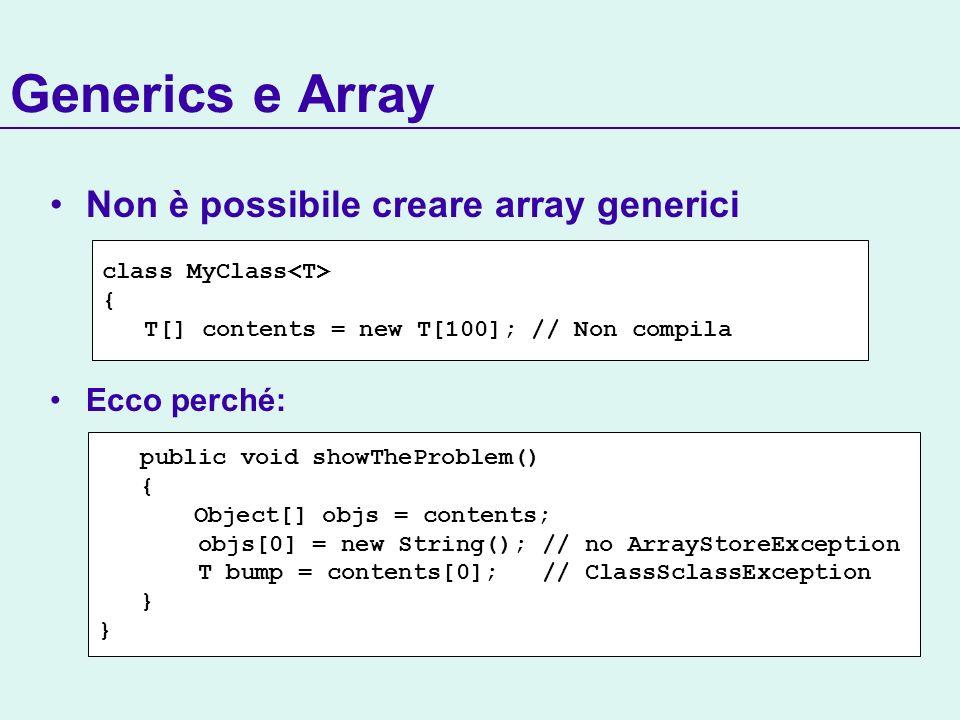 Generics e Array Non è possibile creare array generici Ecco perché: